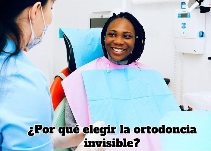 ¿Por qué elegir la ortodoncia invisible?